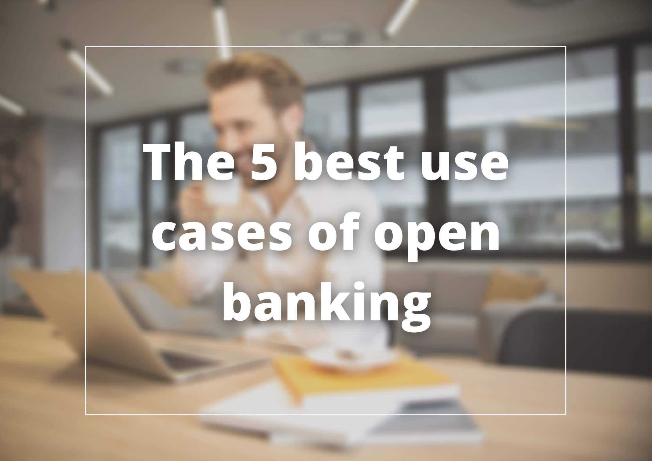 The best 5 open banking use cases