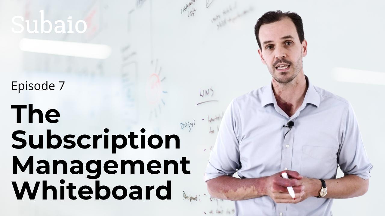 subscription management whiteboard episode seven