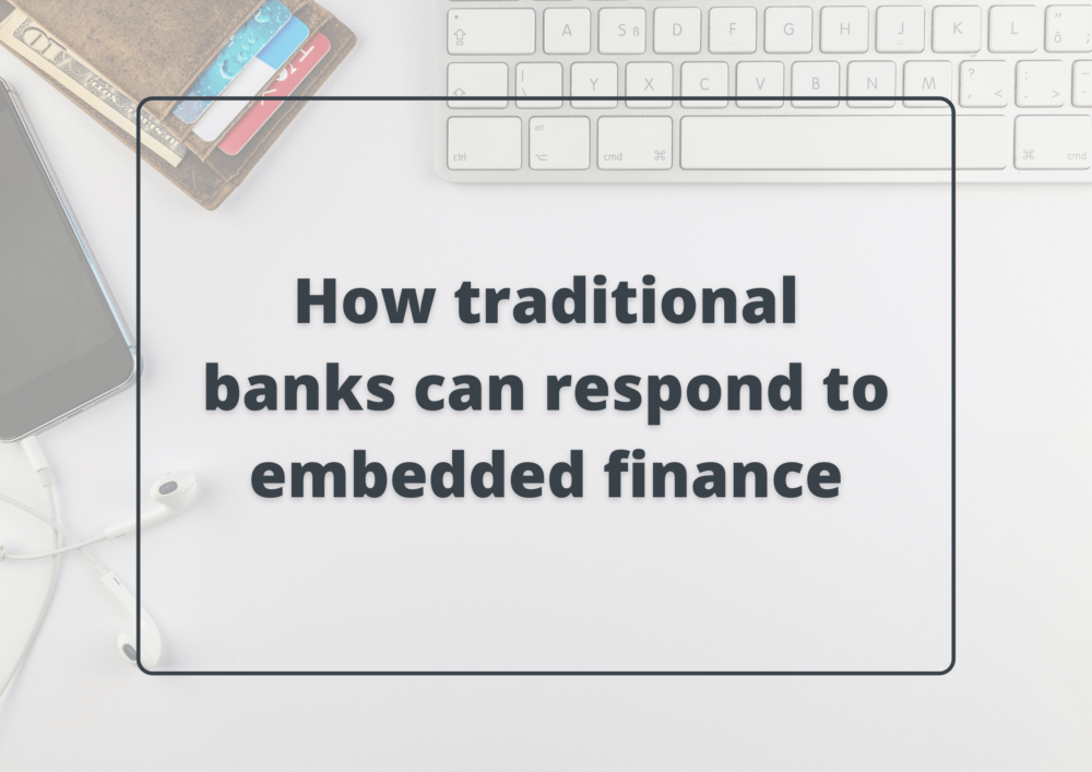 Embedded finance: how traditional banks can respond to this new trend